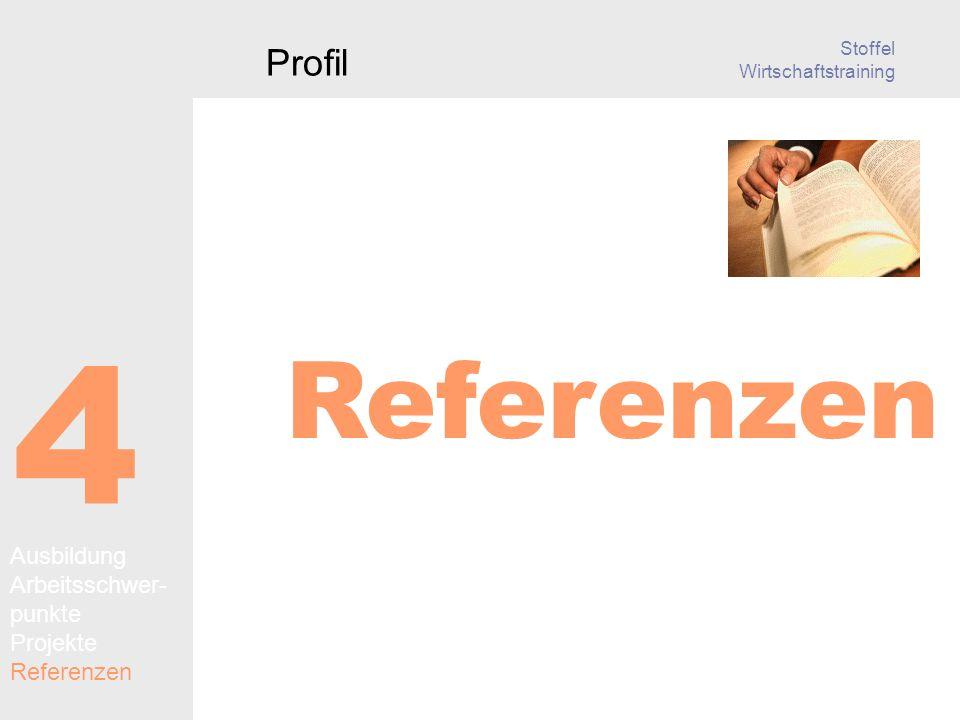 Stoffel Wirtschaftstraining 4 Referenzen Profil Ausbildung Arbeitsschwer- punkte Projekte Referenzen