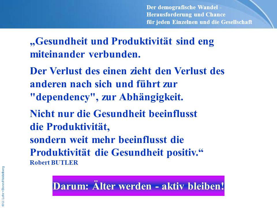 © U. Lehr Bonn/Heidelberg Gesundheit und Produktivität sind eng miteinander verbunden. Der Verlust des einen zieht den Verlust des anderen nach sich u
