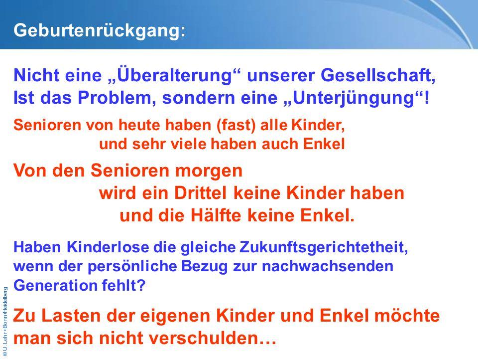© U. Lehr Bonn/Heidelberg Geburtenrückgang: Nicht eine Überalterung unserer Gesellschaft, Ist das Problem, sondern eine Unterjüngung! Senioren von heu