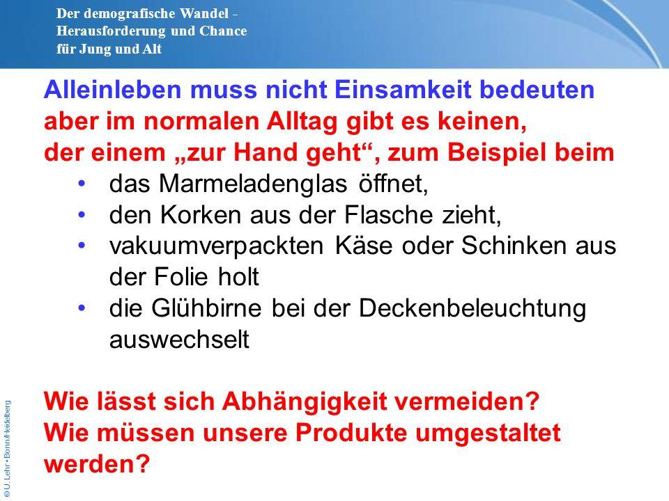 © U. Lehr Bonn/Heidelberg Alleinleben muss nicht Einsamkeit bedeuten aber im normalen Alltag gibt es keinen, der einem zur Hand geht, zum Beispiel bei