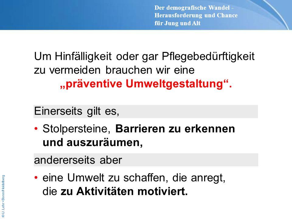 © U. Lehr Bonn/Heidelberg Um Hinfälligkeit oder gar Pflegebedürftigkeit zu vermeiden brauchen wir eine präventive Umweltgestaltung. Einerseits gilt es