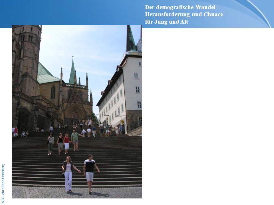 © U. Lehr Bonn/Heidelberg Der demografische Wandel - Herausforderung und Chnace für Jung und Alt
