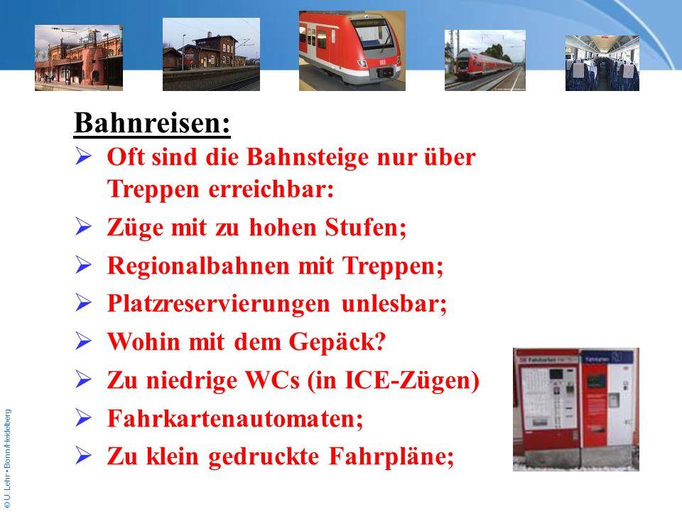 © U. Lehr Bonn/Heidelberg Bahnreisen: Oft sind die Bahnsteige nur über Treppen erreichbar: Züge mit zu hohen Stufen; Regionalbahnen mit Treppen; Platz