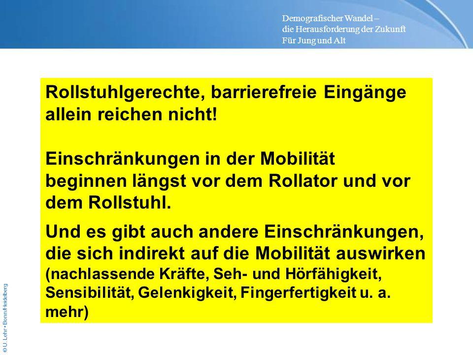 © U. Lehr Bonn/Heidelberg Rollstuhlgerechte, barrierefreie Eingänge allein reichen nicht! Einschränkungen in der Mobilität beginnen längst vor dem Rol