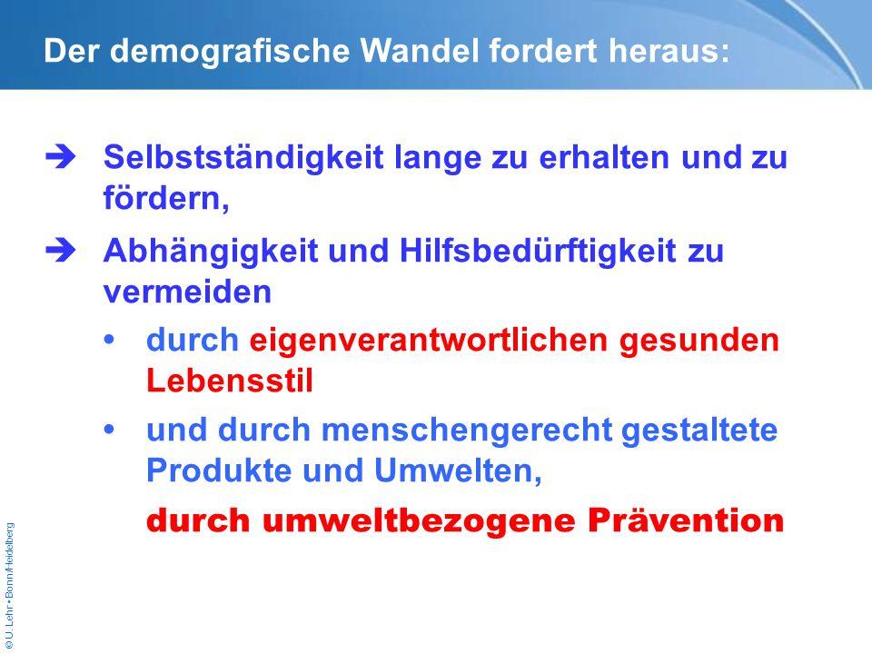 © U. Lehr Bonn/Heidelberg Der demografische Wandel fordert heraus: Selbstständigkeit lange zu erhalten und zu fördern, Abhängigkeit und Hilfsbedürftig