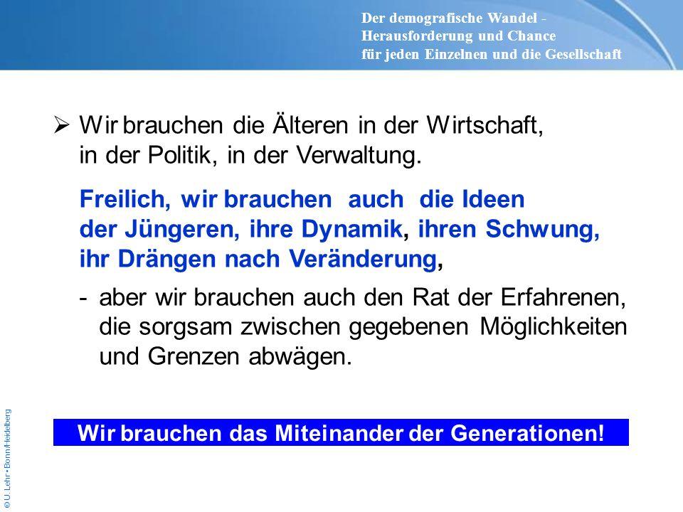 © U. Lehr Bonn/Heidelberg Wir brauchen die Älteren in der Wirtschaft, in der Politik, in der Verwaltung. Freilich, wir brauchen auch die Ideen der Jün