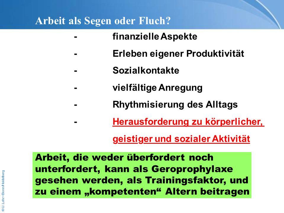 © U. Lehr Bonn/Heidelberg Arbeit als Segen oder Fluch? -finanzielle Aspekte -Erleben eigener Produktivität -Sozialkontakte -vielfältige Anregung -Rhyt
