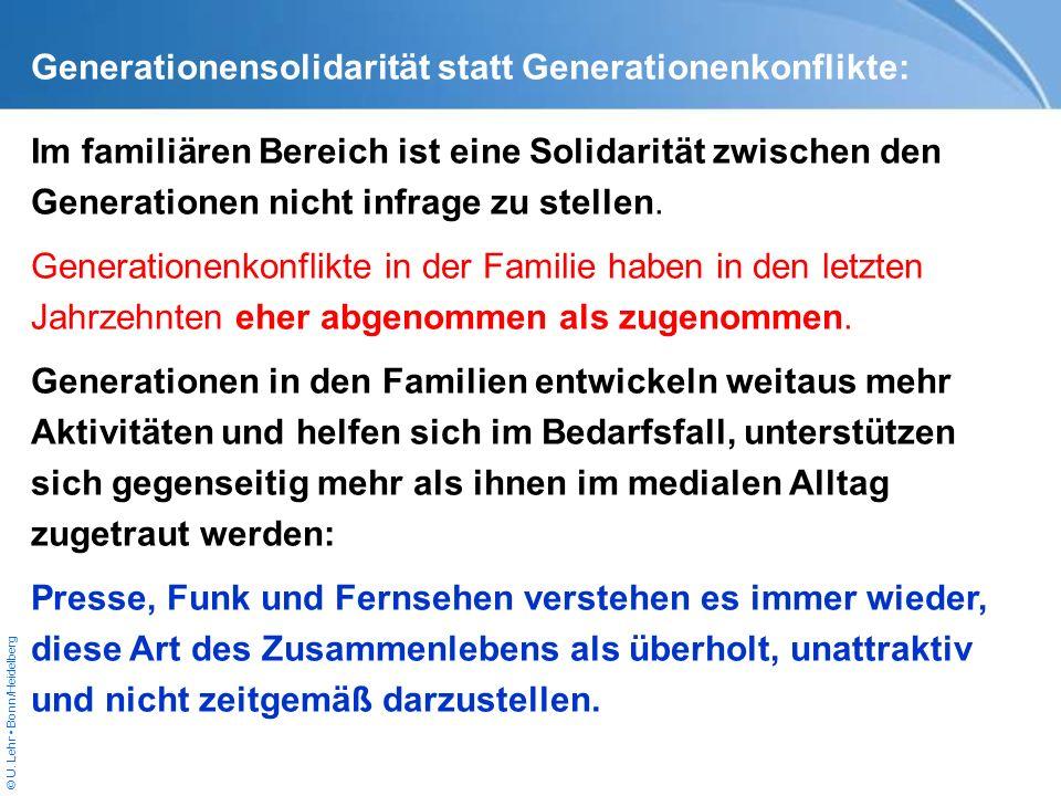 © U. Lehr Bonn/Heidelberg Generationensolidarität statt Generationenkonflikte: Im familiären Bereich ist eine Solidarität zwischen den Generationen ni