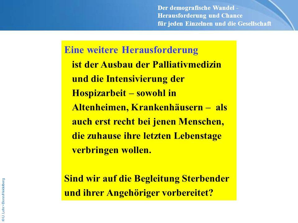 © U. Lehr Bonn/Heidelberg Eine weitere Herausforderung ist der Ausbau der Palliativmedizin und die Intensivierung der Hospizarbeit – sowohl in Altenhe