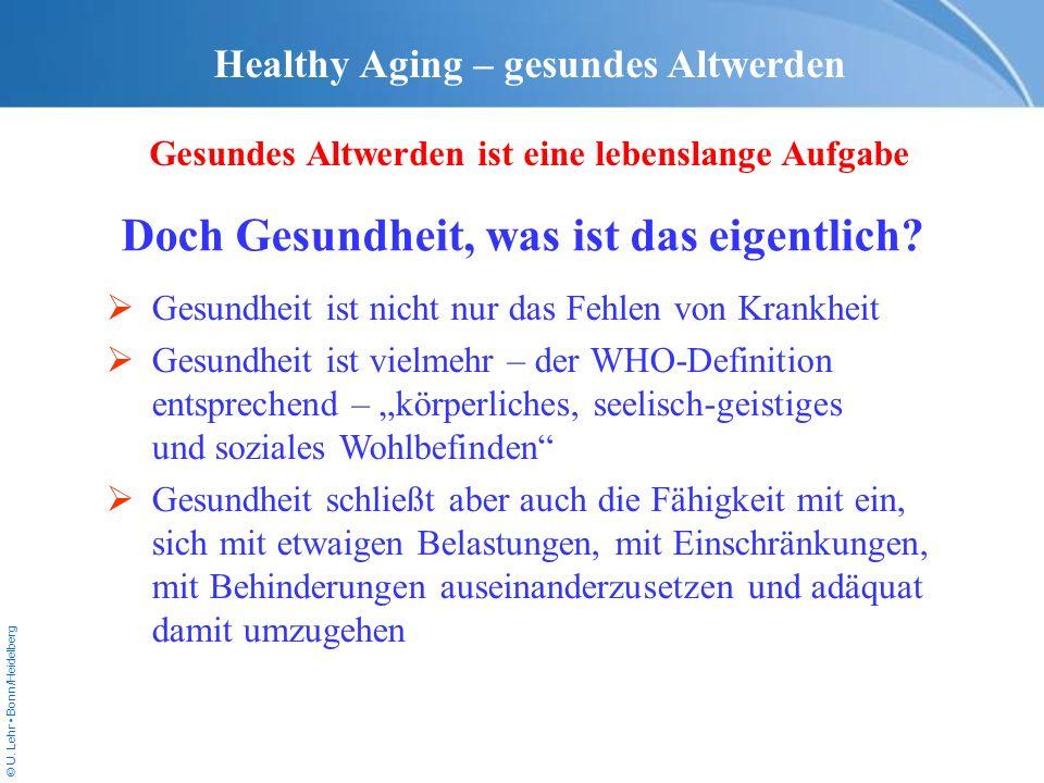 © U. Lehr Bonn/Heidelberg Healthy Aging – gesundes Altwerden Gesundes Altwerden ist eine lebenslange Aufgabe Gesundheit ist nicht nur das Fehlen von K