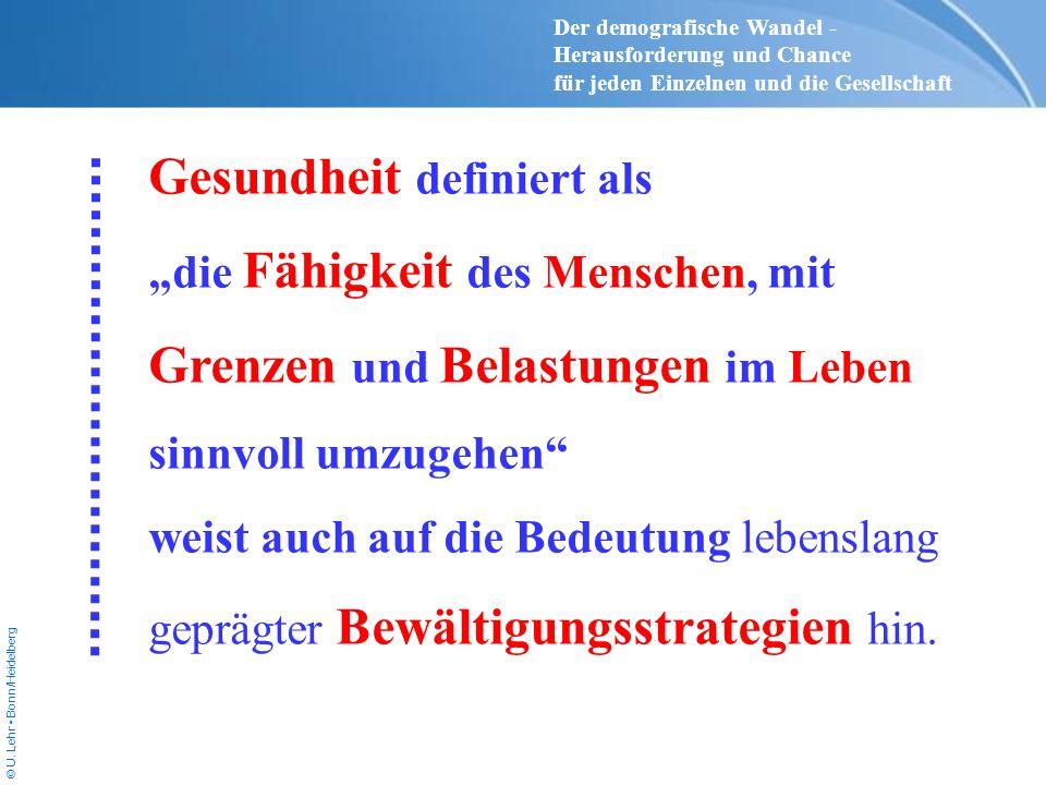 © U. Lehr Bonn/Heidelberg Gesundheit definiert als die Fähigkeit des Menschen, mit Grenzen und Belastungen im Leben sinnvoll umzugehen weist auch auf