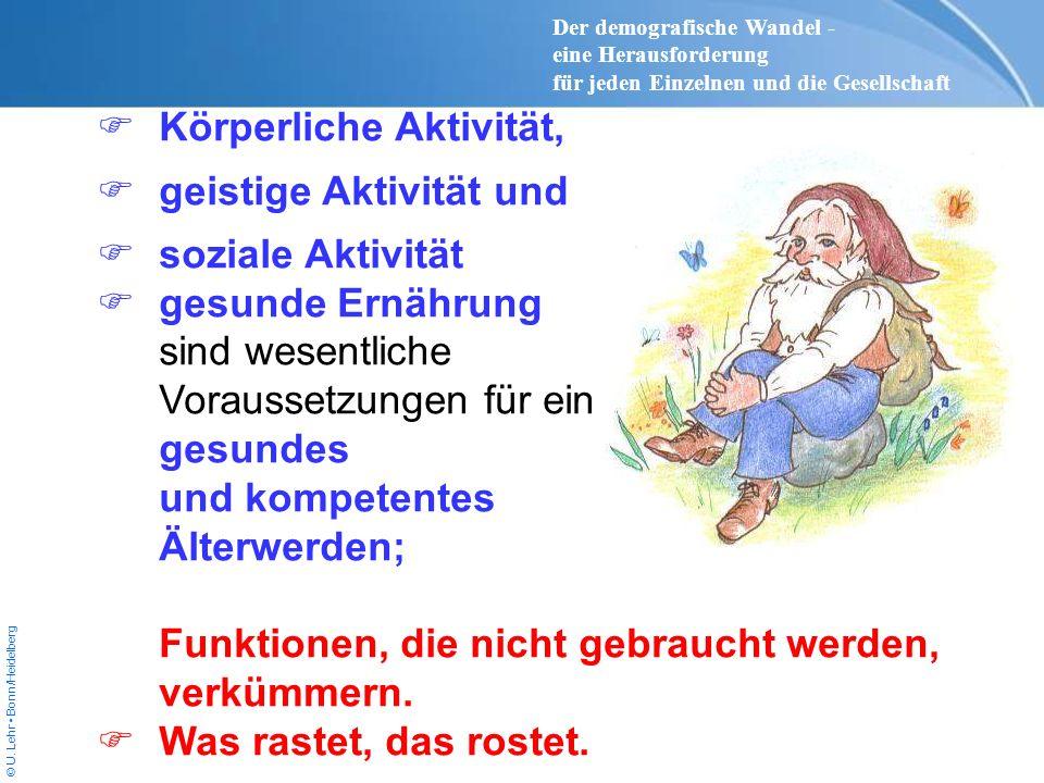 © U. Lehr Bonn/Heidelberg Körperliche Aktivität, geistige Aktivität und soziale Aktivität gesunde Ernährung sind wesentliche Voraussetzungen für ein g
