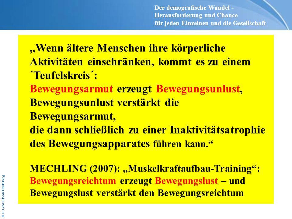 © U. Lehr Bonn/Heidelberg Wenn ältere Menschen ihre körperliche Aktivitäten einschränken, kommt es zu einem ´Teufelskreis´: Bewegungsarmut erzeugt Bew