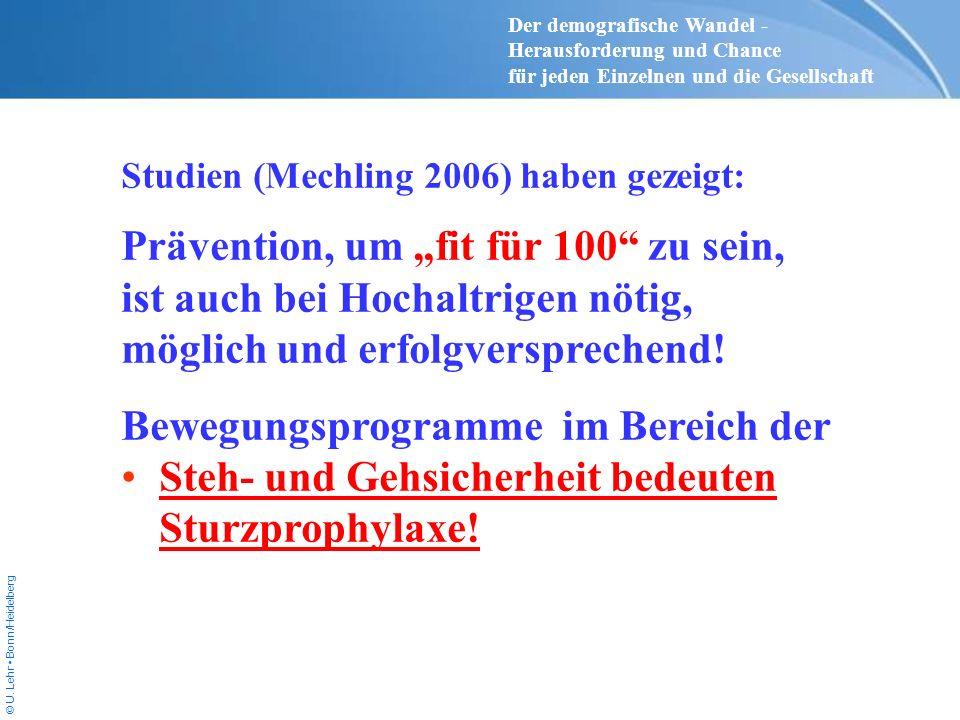 © U. Lehr Bonn/Heidelberg Studien (Mechling 2006) haben gezeigt: Prävention, um fit für 100 zu sein, ist auch bei Hochaltrigen nötig, möglich und erfo