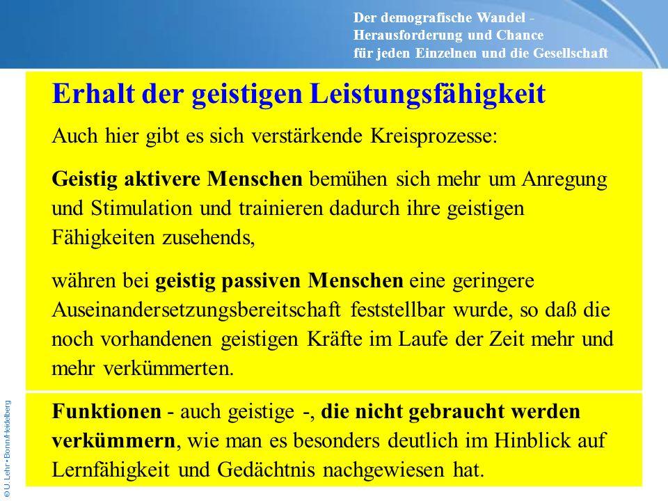 © U. Lehr Bonn/Heidelberg Erhalt der geistigen Leistungsfähigkeit Auch hier gibt es sich verstärkende Kreisprozesse: Geistig aktivere Menschen bemühen