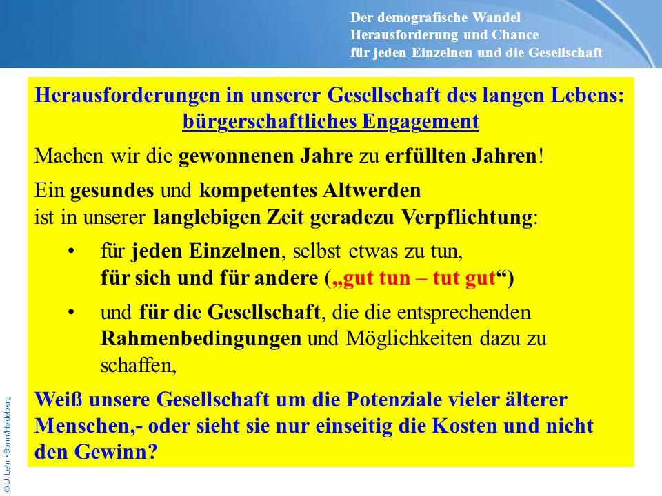 © U. Lehr Bonn/Heidelberg Herausforderungen in unserer Gesellschaft des langen Lebens: bürgerschaftliches Engagement Machen wir die gewonnenen Jahre z