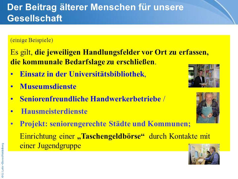 © U. Lehr Bonn/Heidelberg (einige Beispiele) Es gilt, die jeweiligen Handlungsfelder vor Ort zu erfassen, die kommunale Bedarfslage zu erschließen. Ei