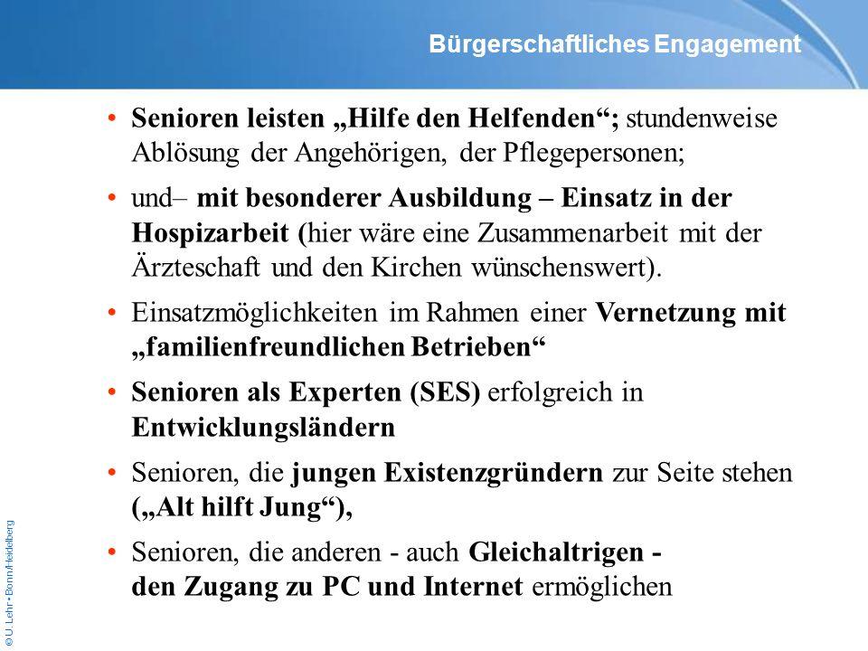© U. Lehr Bonn/Heidelberg Senioren leisten Hilfe den Helfenden; stundenweise Ablösung der Angehörigen, der Pflegepersonen; und– mit besonderer Ausbild
