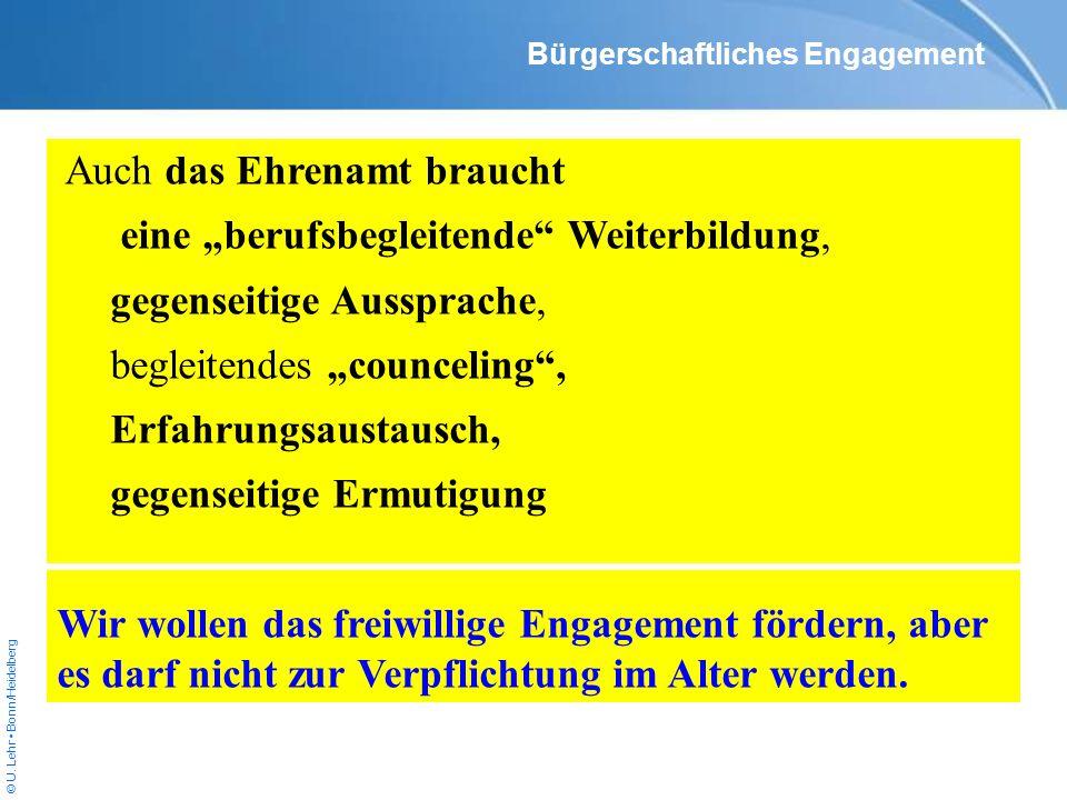 © U. Lehr Bonn/Heidelberg Auch das Ehrenamt braucht eine berufsbegleitende Weiterbildung, gegenseitige Aussprache, begleitendes counceling, Erfahrungs