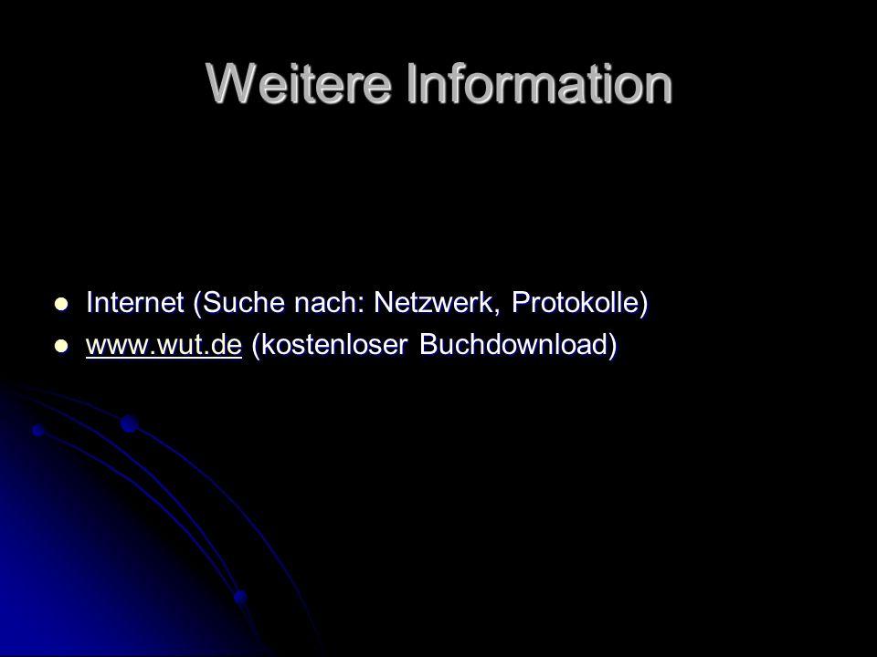 Weitere Information Internet (Suche nach: Netzwerk, Protokolle) Internet (Suche nach: Netzwerk, Protokolle) www.wut.de (kostenloser Buchdownload) www.
