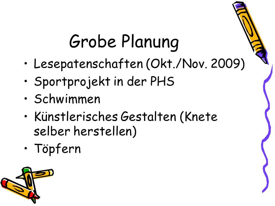 Grobe Planung Lesepatenschaften (Okt./Nov. 2009) Sportprojekt in der PHS Schwimmen Künstlerisches Gestalten (Knete selber herstellen) Töpfern