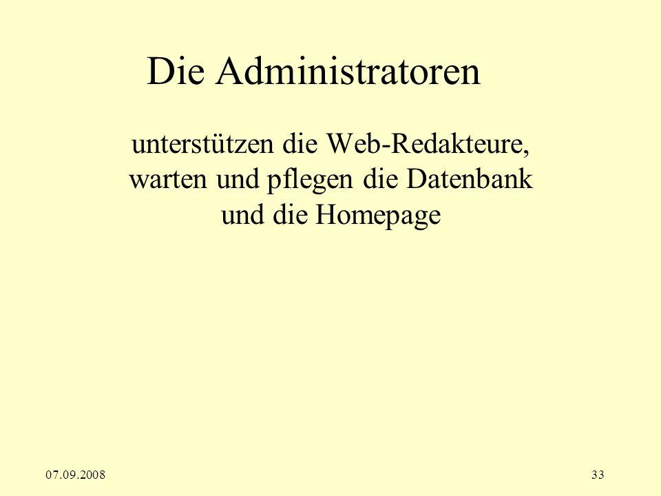 07.09.200833 Die Administratoren unterstützen die Web-Redakteure, warten und pflegen die Datenbank und die Homepage