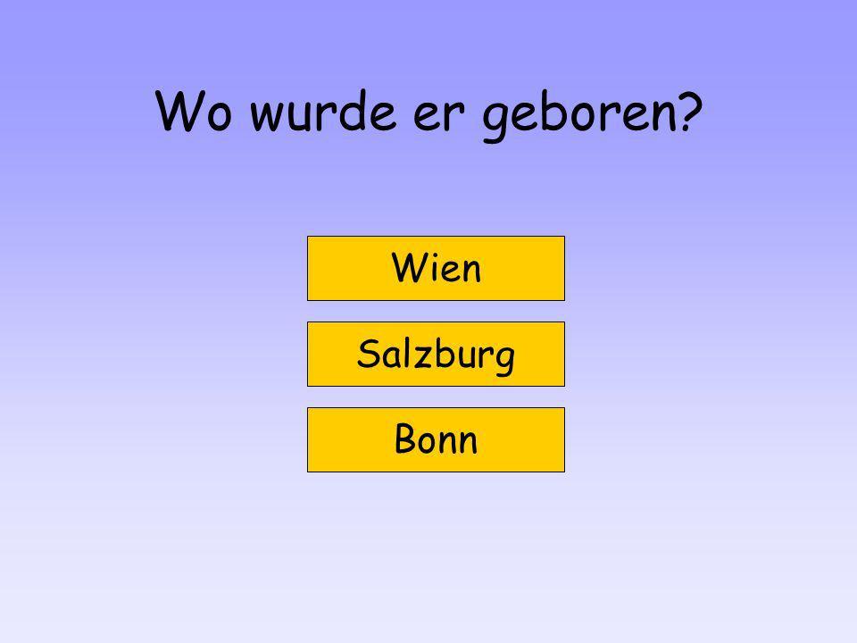 Wo wurde er geboren? Wien Salzburg Bonn