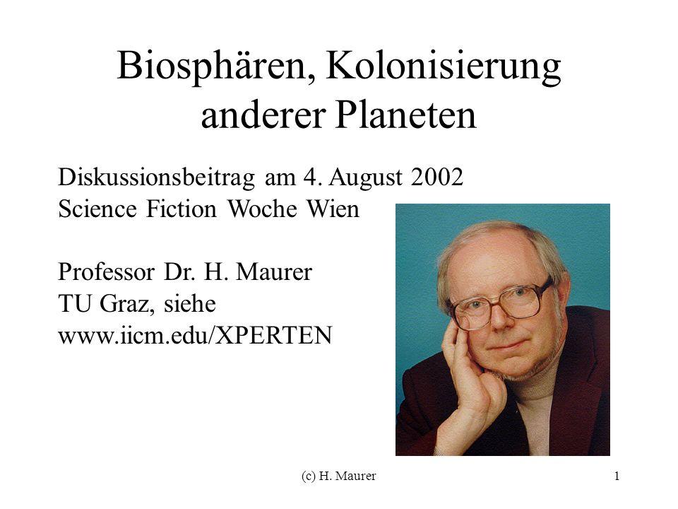 (c) H. Maurer1 Biosphären, Kolonisierung anderer Planeten Diskussionsbeitrag am 4.