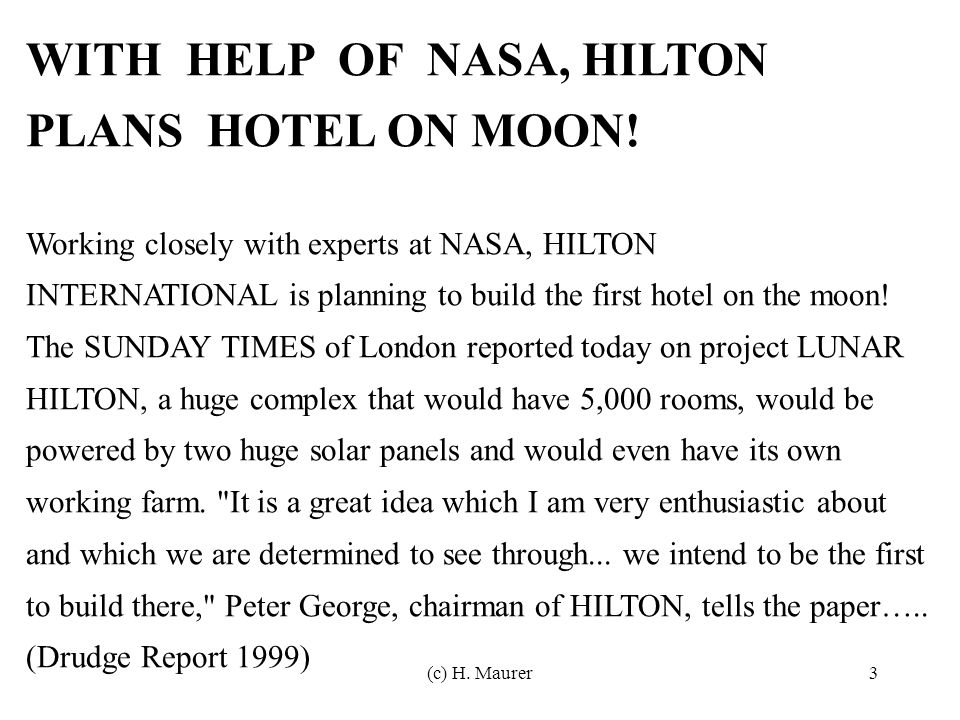 (c) H. Maurer3 WITH HELP OF NASA, HILTON PLANS HOTEL ON MOON! Working closely with experts at NASA, HILTON INTERNATIONAL is planning to build the firs