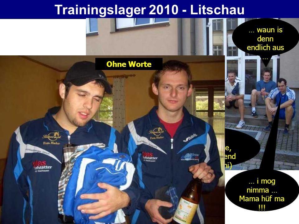 Trainingslager 2010 - Litschau … waun is denn endlich aus … … i mog nimma … Mama hüf ma !!! … hiadsd nu 1 Kübeltraining noche, daun seids heite obend