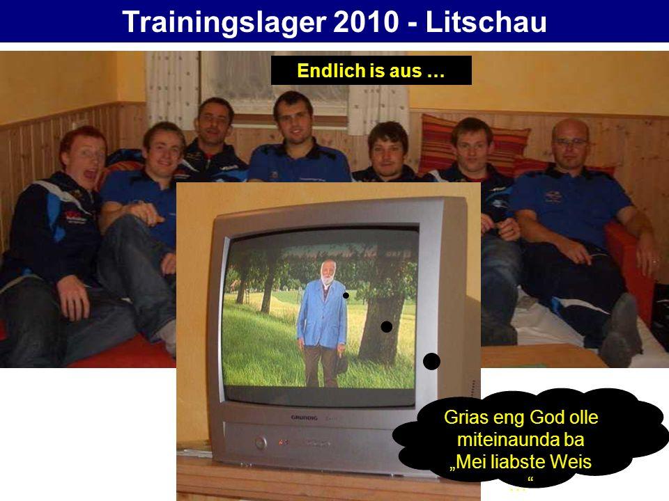 Trainingslager 2010 - Litschau Endlich is aus … Grias eng God olle miteinaunda ba Mei liabste Weis …