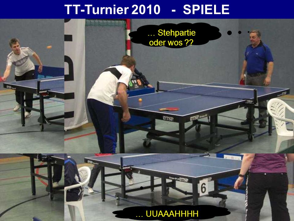 TT-Turnier 2010 - SPIELE … Stehpartie oder wos ?? … UUAAAHHHH …