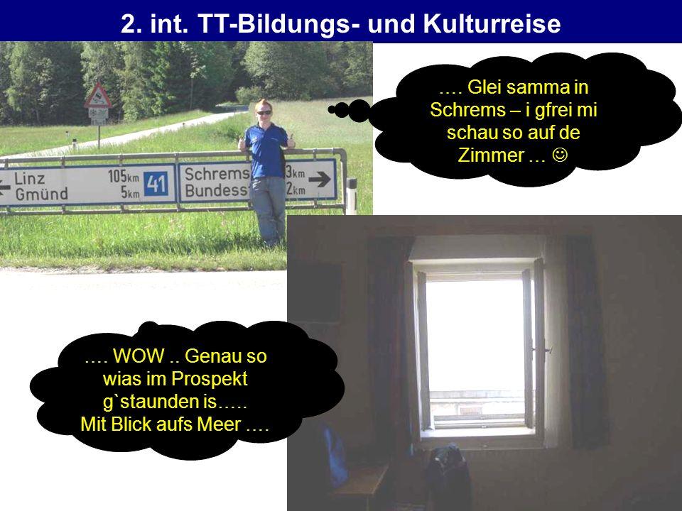2. int. TT-Bildungs- und Kulturreise …. Glei samma in Schrems – i gfrei mi schau so auf de Zimmer … …. WOW.. Genau so wias im Prospekt g`staunden is….