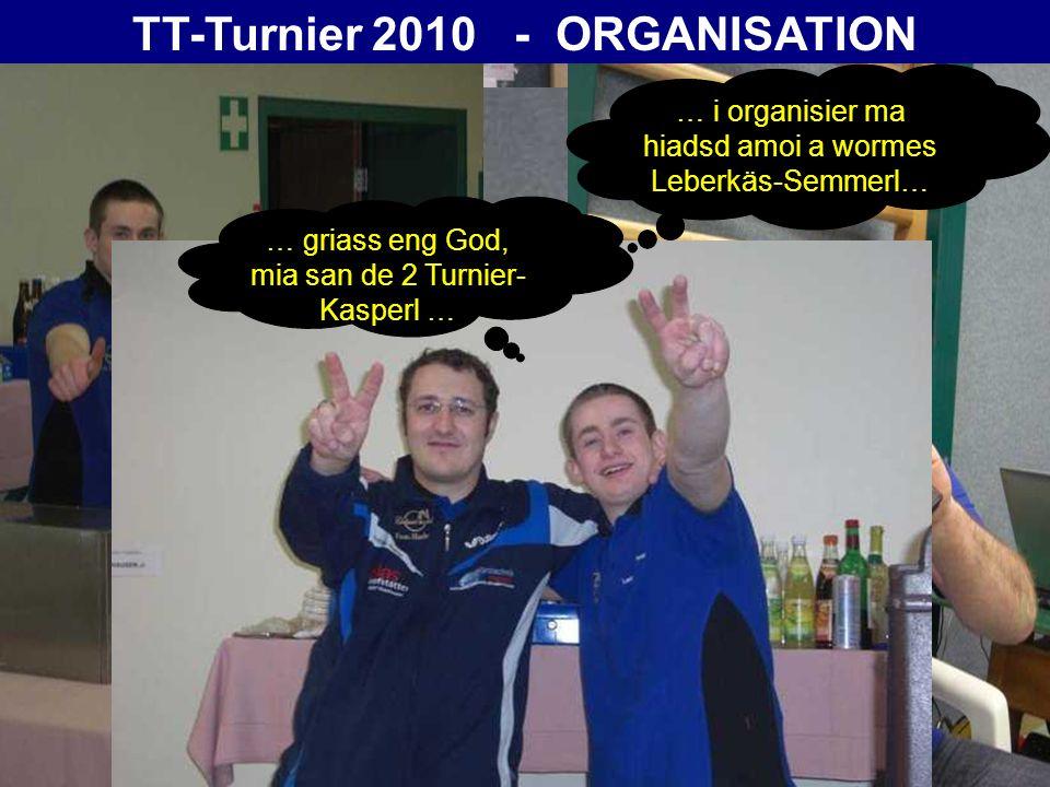 TT-Turnier 2010 - Lobbyismus … ki ma do ned irgendwos drahn ….