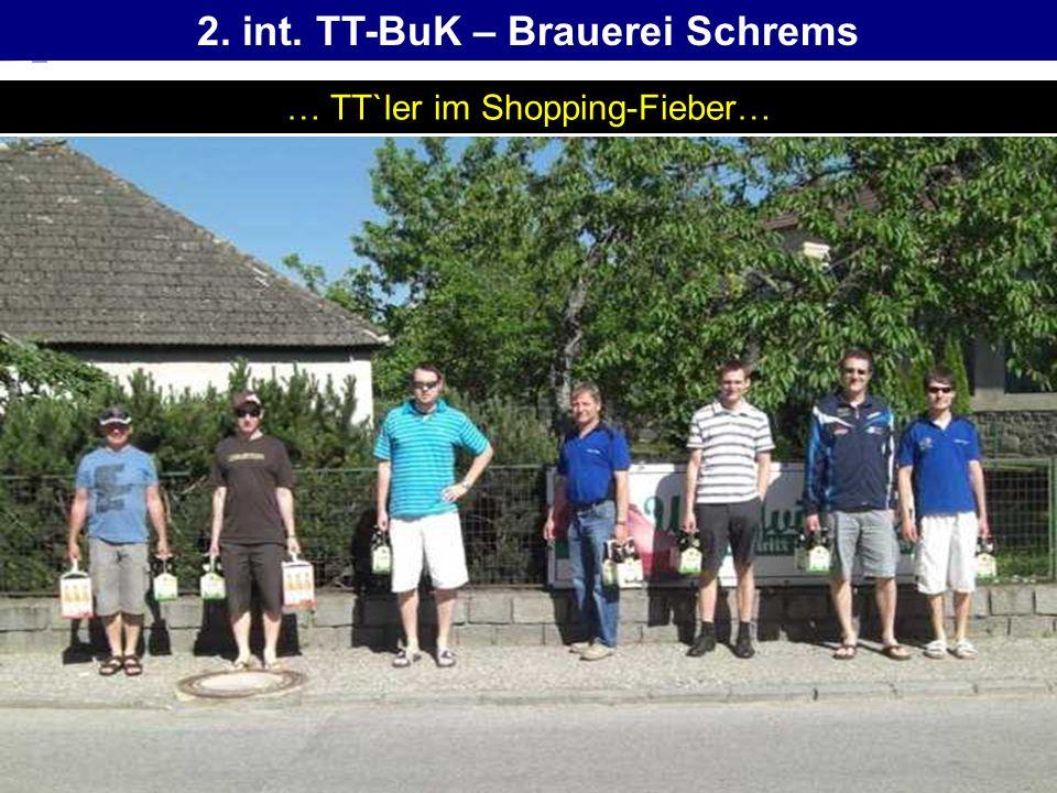 2. int. TT-BuK – Brauerei Schrems … TT`ler im Shopping-Fieber…