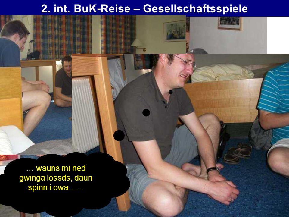2. int. BuK-Reise – Gesellschaftsspiele … wauns mi ned gwinga lossds, daun spinn i owa…...