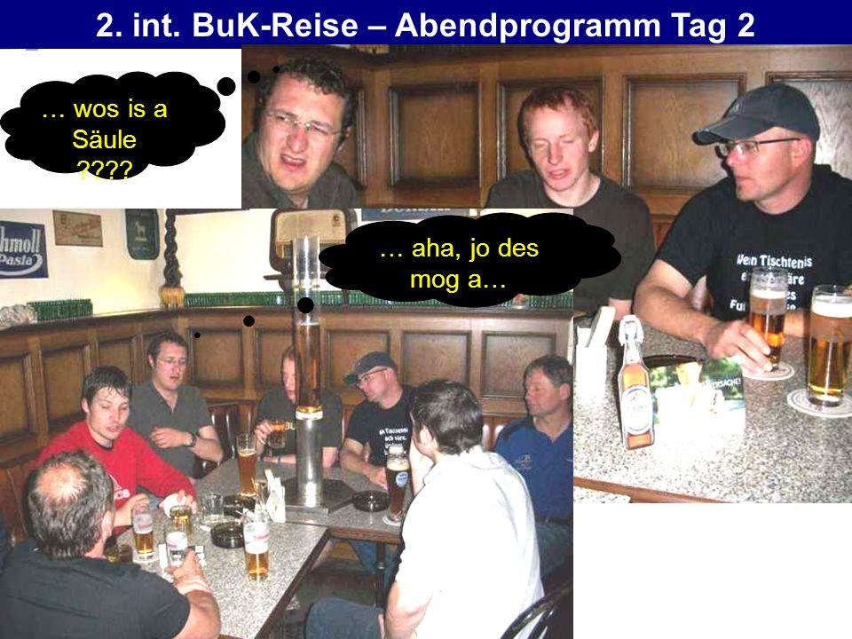 2. int. BuK-Reise – Abendprogramm Tag 2 … wos is a Säule ???? … aha, jo des mog a…