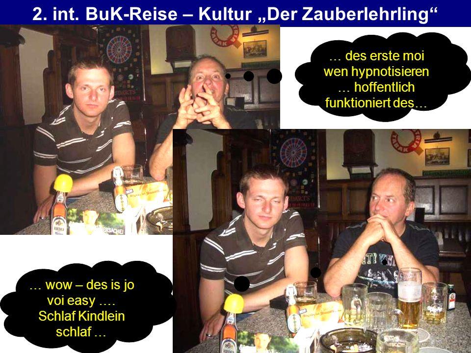 2. int. BuK-Reise – Kultur Der Zauberlehrling … des erste moi wen hypnotisieren … hoffentlich funktioniert des… … wow – des is jo voi easy …. Schlaf K