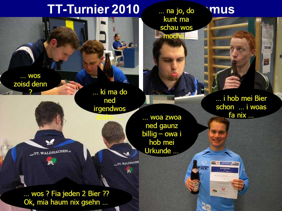TT-Turnier 2010 - Lobbyismus … ki ma do ned irgendwos drahn ….