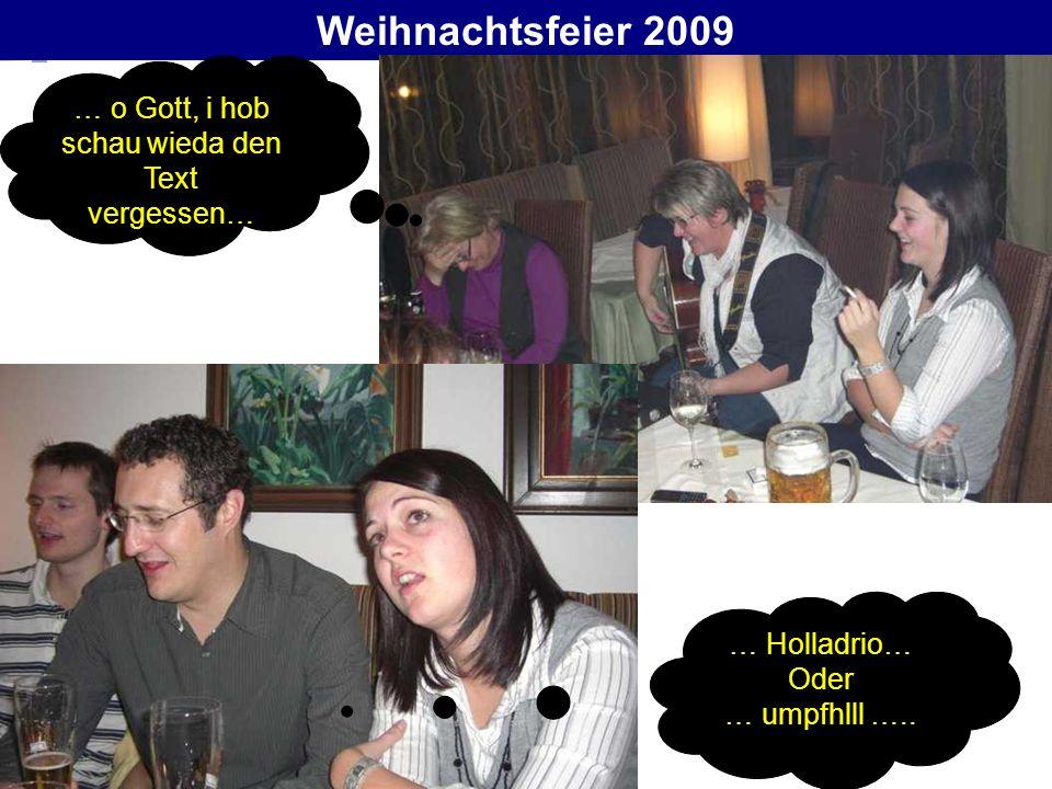 Weihnachtsfeier 2009 … o Gott, i hob schau wieda den Text vergessen… … Holladrio… Oder … umpfhlll …..
