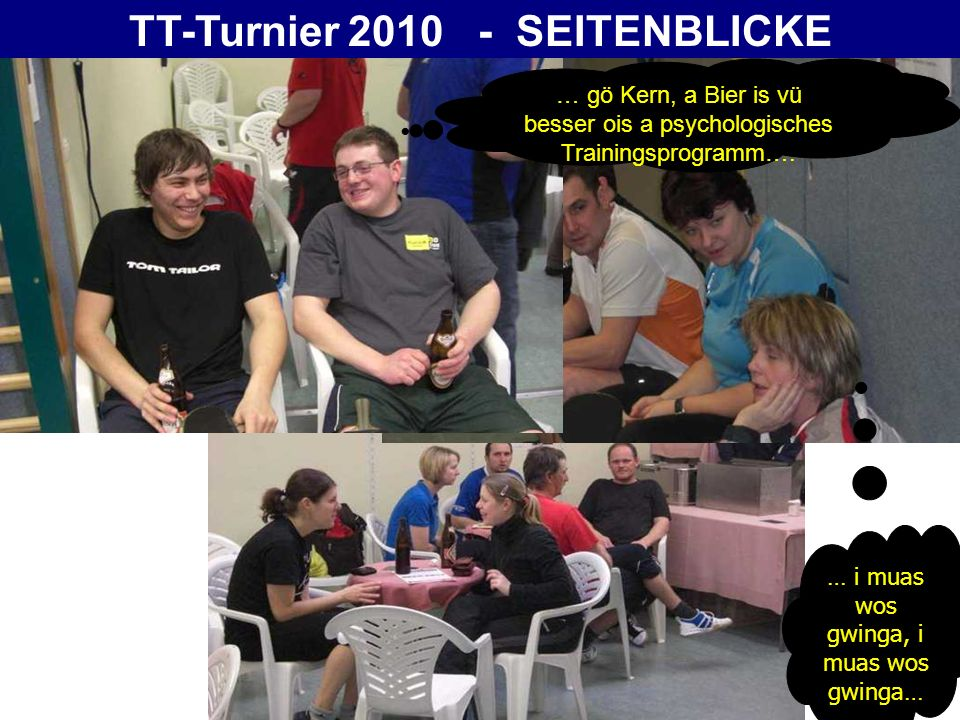 TT-Turnier 2010 - SEITENBLICKE … gö Kern, a Bier is vü besser ois a psychologisches Trainingsprogramm….