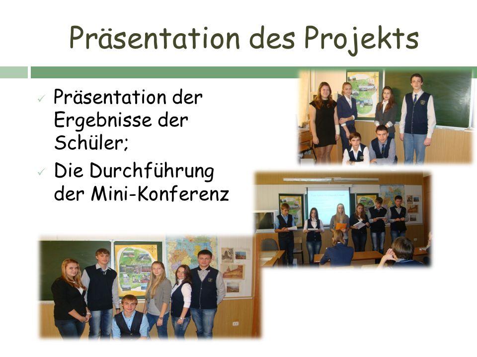 Präsentation des Projekts Präsentation der Ergebnisse der Schüler; Die Durchführung der Mini-Konferenz