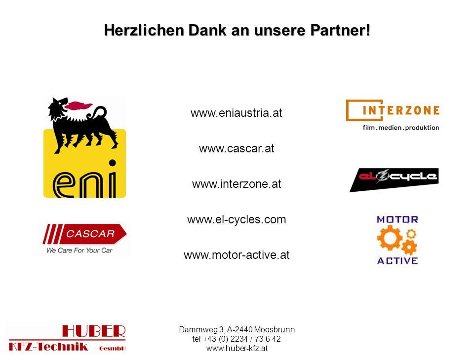 Dammweg 3, A-2440 Moosbrunn tel +43 (0) 2234 / 73 6 42 www.huber-kfz.at Herzlichen Dank an unsere Partner.