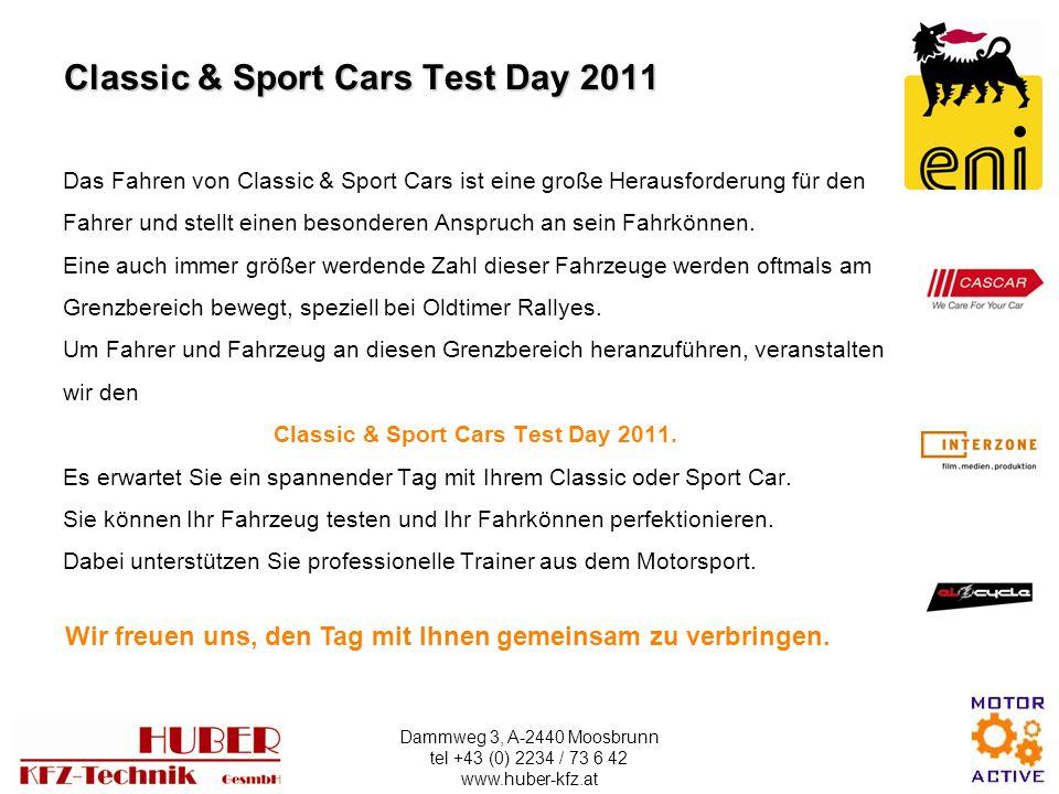 Dammweg 3, A-2440 Moosbrunn tel +43 (0) 2234 / 73 6 42 www.huber-kfz.at Das Fahren von Classic & Sport Cars ist eine große Herausforderung für den Fahrer und stellt einen besonderen Anspruch an sein Fahrkönnen.