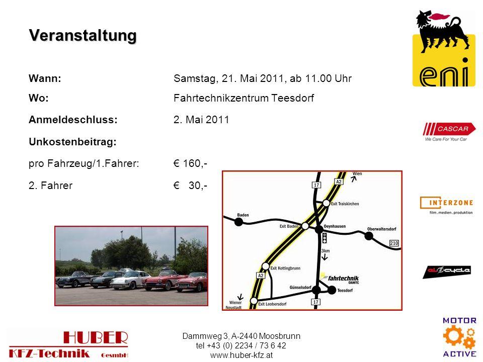 Dammweg 3, A-2440 Moosbrunn tel +43 (0) 2234 / 73 6 42 www.huber-kfz.at Veranstaltung Wann: Samstag, 21.