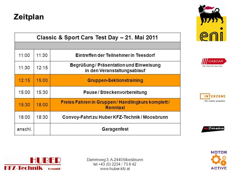 Dammweg 3, A-2440 Moosbrunn tel +43 (0) 2234 / 73 6 42 www.huber-kfz.at Zeitplan Classic & Sport Cars Test Day – 21.