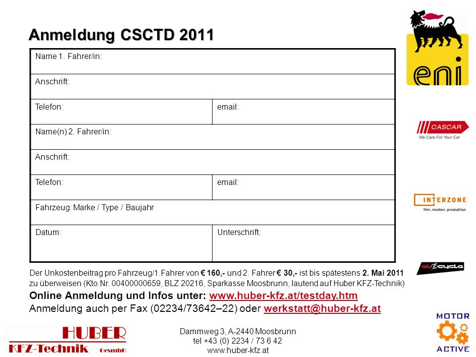 Dammweg 3, A-2440 Moosbrunn tel +43 (0) 2234 / 73 6 42 www.huber-kfz.at Anmeldung CSCTD 2011 Name 1.