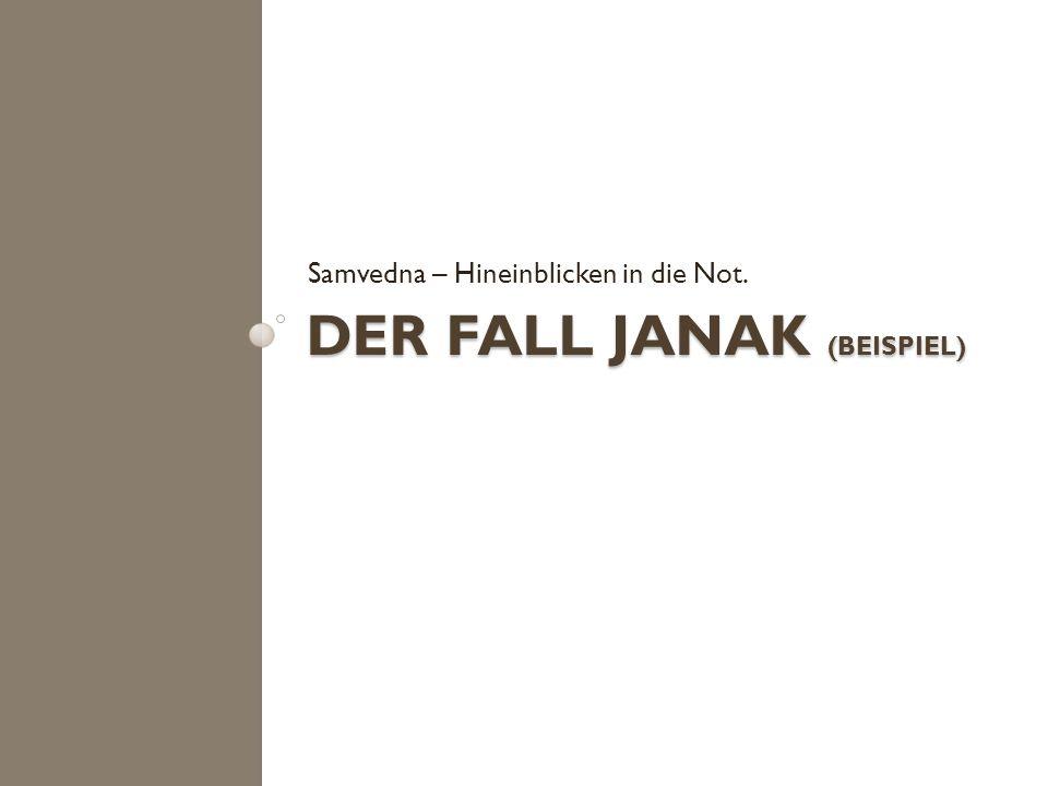 DER FALL JANAK (BEISPIEL) Samvedna – Hineinblicken in die Not.