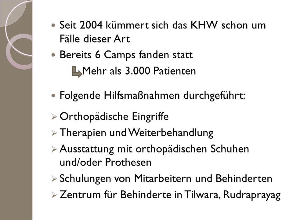 Seit 2004 kümmert sich das KHW schon um Fälle dieser Art Bereits 6 Camps fanden statt Mehr als 3.000 Patienten Folgende Hilfsmaßnahmen durchgeführt: O