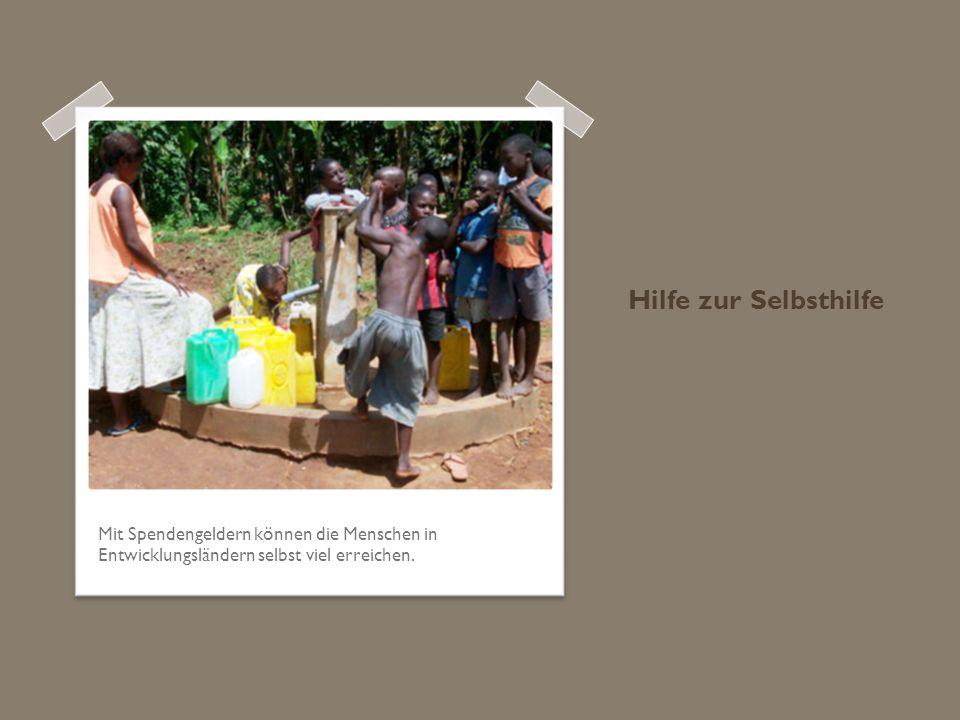 Hilfe zur Selbsthilfe Mit Spendengeldern können die Menschen in Entwicklungsländern selbst viel erreichen.